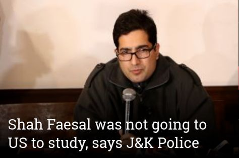 Shah Faesal was not going to US to study, says J&K Police