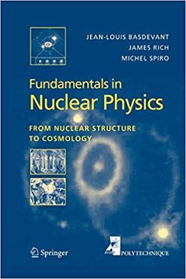 Fundamentals In Nuclear Physics From Nuclear Structure To Cosmology By By James Rich Jean Louis Basdevant And Michel Nuclear Physics Physics Books Physics