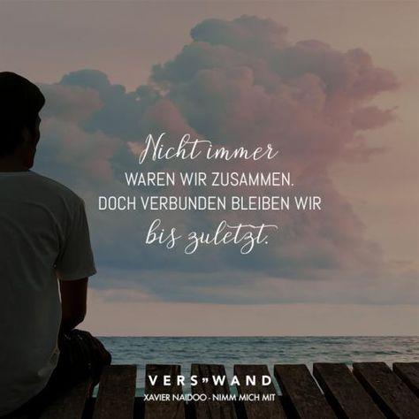 Visual Statements? Nicht immer waren wir zusammen. Doch verbunden bleiben wir bis zuletzt. Xavier Naidoo. Sprüche / Zitate / Quotes / Verswand / Musik / Band / Artist / tiefgründig / nachdenken / Leben / Attitude / Motivation #relationship