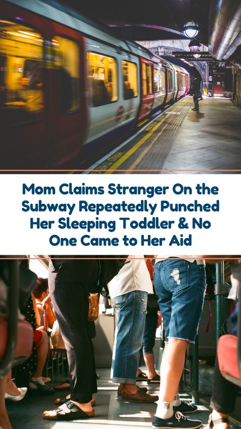 Mom Claims Stranger On the Subway Repeatedly Punched Her Sleeping Toddler  No One Came to Her Aid A subway rider claims a stranger attacked her toddler, punching him repeatedly. She cried out for help, but no one would come to her son's aid.