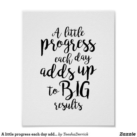A little progress each day add up big results motivational poster, office sign, by Teeshaderrick in Zazzle, encouragement quote