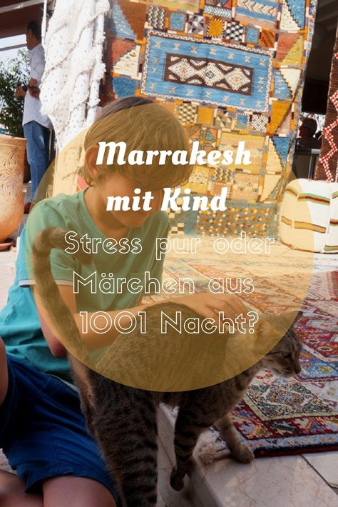 marrakesch mit kind  stress pur oder märchen aus 1001