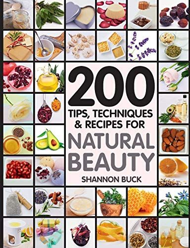 Read Book 200 Tips Techniques And Recipes For Natural Beauty Download Pdf Free Epub Mobi Ebooks Skin Care Recipes Homemade Skin Care Diy Beauty Recipes
