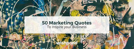 The Ultimate List of Marketing Quotes: 102 Motivational Quotes (2021)