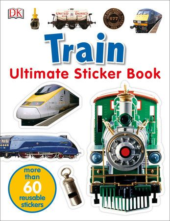 Ultimate Sticker Book Train By Dk 9780756614607 Penguinrandomhouse Com Books Sticker Book Coloring Stickers Entertaining Books