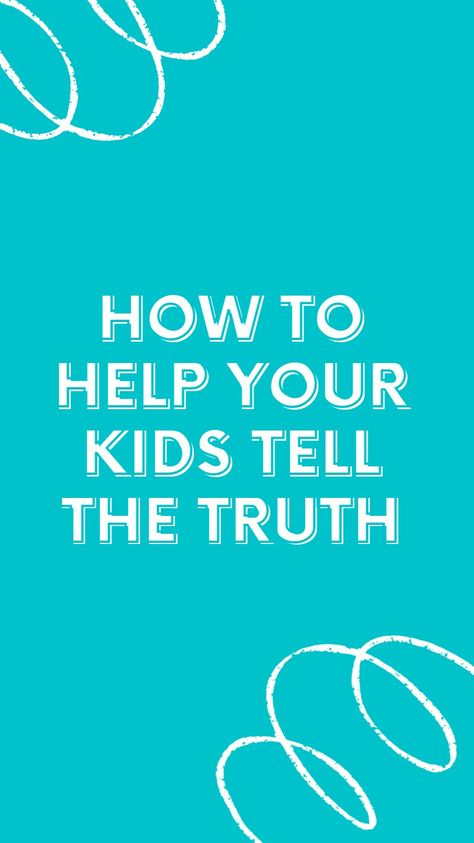 How to help your kids tell the truth and stop lying