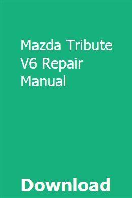 Mazda Tribute V6 Repair Manual Owners Manuals Repair Manuals Repair Guide