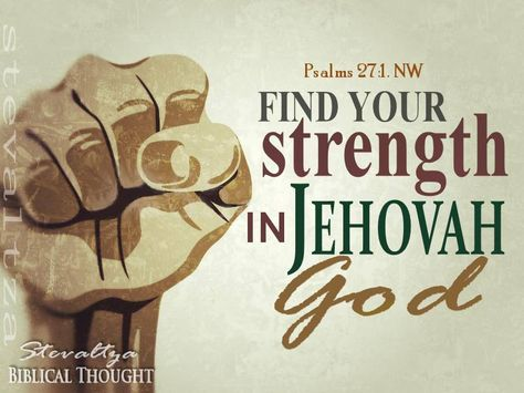 Jehovah is my light and my salvation. Whom should I fear? Jehovah is the stronghold of my life. Whom should I dread? Psalms 27:1. NW