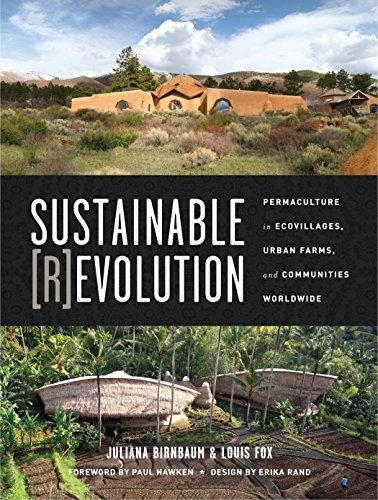 Sustainable Revolution: Permaculture in Ecovillages, Urban Farms, and Communities Worldwide - Multicolor