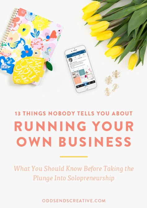 13 Things Nobody Tells You About Running Your Own Business |Tips and Advice for Creative Entrepreneurs Solopreneurs Bloggers Photographers Designers Freelancers