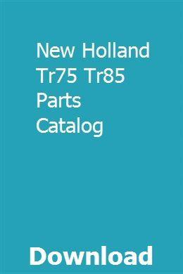 New Holland Tr75 Tr85 Parts Catalog Parts Catalog New Holland