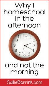 Why I Homeschool in the Afternoon and Not the Morning - A Quiet Simple Life with Sallie Borrink