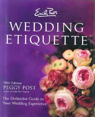 Emily Post S Wedding Etiquette 5th Edition Wedding Etiquette Post Wedding Wedding Book