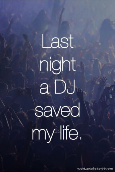 Last Night A Dj Saved My Life : night, saved, Night, Saved, #EDMSavesLives, Check, Trance, Music,, Quotes