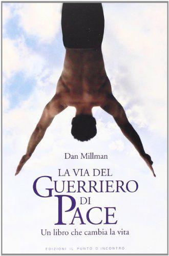 Download La Via Del Guerriero Di Pace Un Libro Che Cambia La Vita By Dan Millman Pdf Epub Kindle Audiobooks Online Libri Guerriero Audiolibro