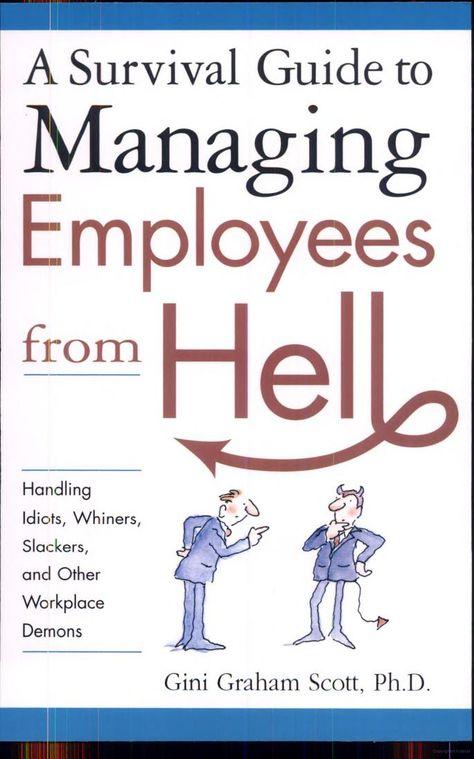 A Survival Guide to Managing Employees from Hell: Handling Idiots, Whiners, Slackers, and Other Workplace Demons by Gini Graham Scott Ph. Hr Humor, Life Coach Training, Staff Training, How To Motivate Employees, Interview, Employee Engagement, Reading Levels, Thats The Way, Human Resources
