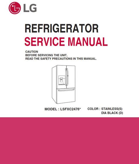 Lg Lsfxc2476d Lsfxc2476s Refrigerator Service Manual And Repair Guide Refrigerator Service Repair Guide Appliance Repair Shop