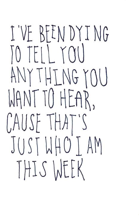 I've been dying to tell you anything you want to hear, cause that's just who I am this week.
