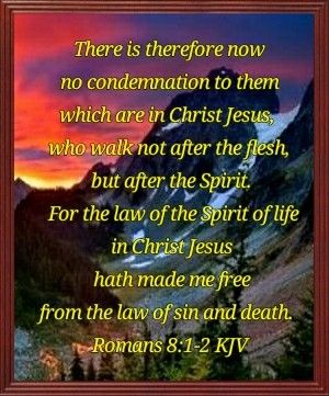 Romans 8:1-3) There is therefore now no condemnation for those who ...