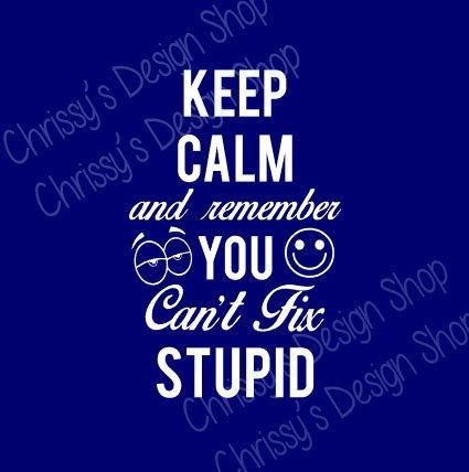 Keep Calm Funny Sayings Keep Calm Svg Funny Sayings Svg Fun Svg Can T Fix Silly Quotes Funny Svg Funny Quotes