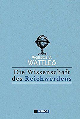 Die Wissenschaft Des Reichwerdens Amazon De Wallace D Wattles Bucher Wissenschaft Buch Tipps Abhandlung