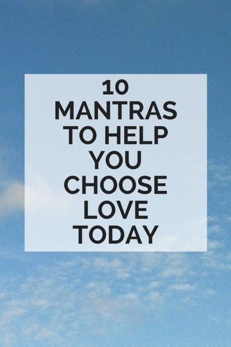 10 mantras to help you chooselove and invite in more mindfulness to your day