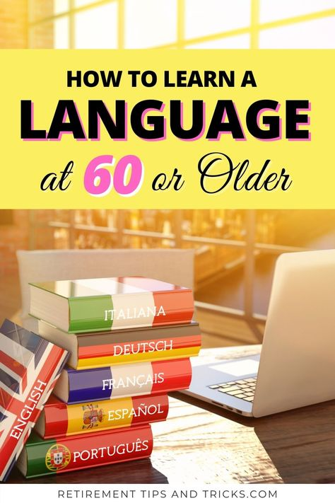 How To Learn A Language At 60 Or Older