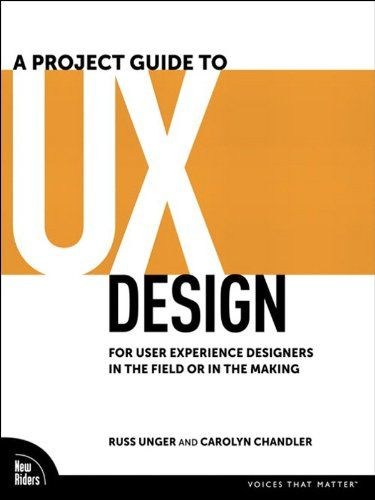 Amazon Com A Project Guide To Ux Design For User Experience Designers In The Field Or In The Making Voice User Experience Design User Experience Book Design