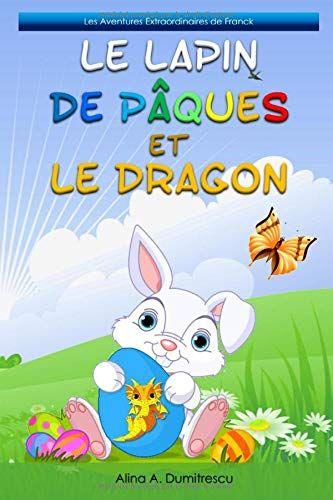 Telecharger Le Lapin De Paques Et Le Dragon Conte De Paques Pour Les Enfants Pdf Gratuitement Livre Lapin De Paques Lapin Dragon