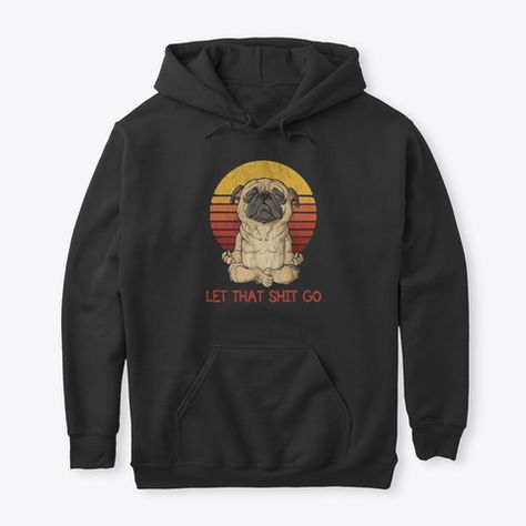 Let That Shit Go Pug Yoga Vintage Products from Retro Tshirt   Teespring