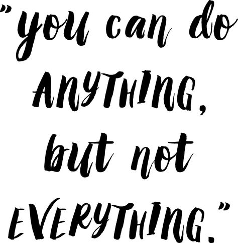 You can do anything but not everything.  #HappinessGeneration #quote #inspiration www.happinessgeneration.com