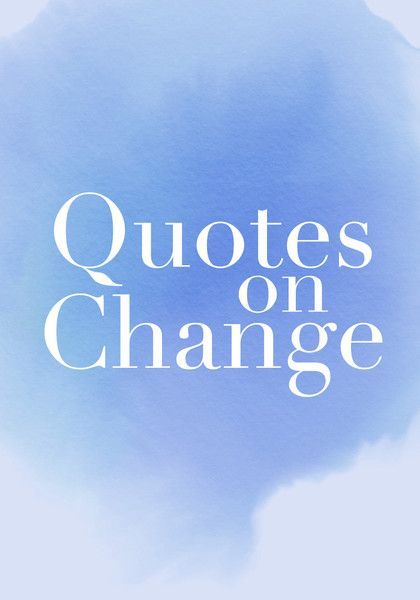 Wise Words About Change - Quotes On Change - Photos