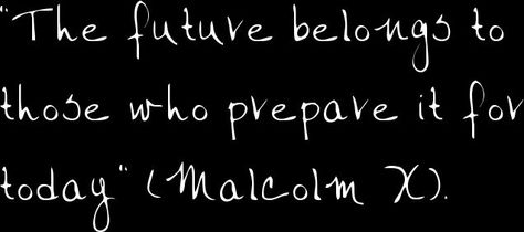 """""""Education is your passport for the future, for tomorrow belongs to those who prepare for it today."""" - Malcolm X  2005 theme"""