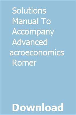 Solutions Manual To Accompany Advanced Macroeconomics Romer Macroeconomics Solutions Manual