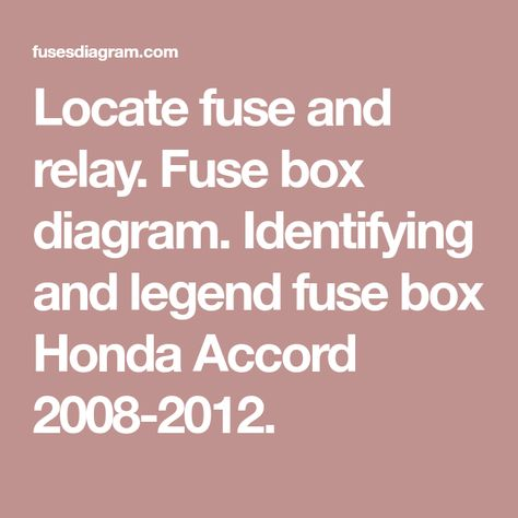 2012 accord fuse box diagram locate fuse and relay fuse box diagram identifying and legend  locate fuse and relay fuse box diagram