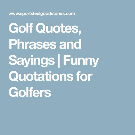 Golf Quotes Phrases And Sayings Funny Quotations For Golfers Golf Quotes Golf Humor Quotations