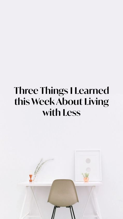 3 Things I learned About Living with Less