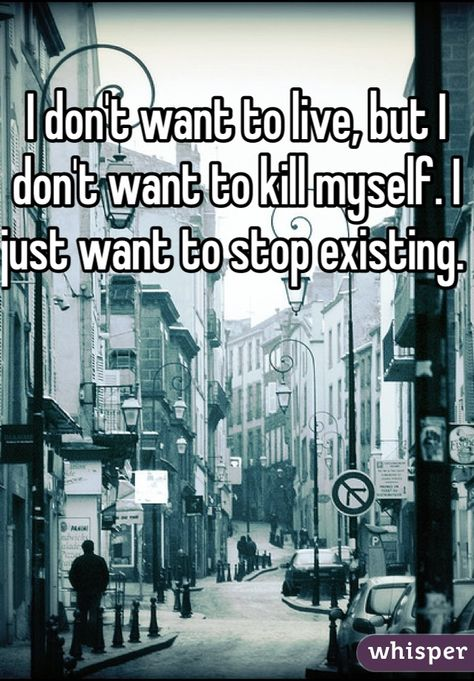 """Someone from Lakewood posted a whisper, which reads """"I don't want to live, but I don't want to kill myself. I just want to stop existing. Hes Mine Quotes, Hurt Me Quotes, Exist Quotes, Quotes Deep Feelings, Pain Quotes, Life Quotes To Live By, Cute Quotes, Girl Quotes, Deep Quotes"""
