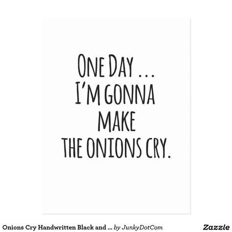 Onions Cry Handwritten Black and White Quote Postcard Oct 1 2016 @zazzle #junkydotcom