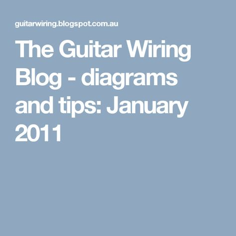 the guitar wiring blog diagrams and tips january 2011 guitar
