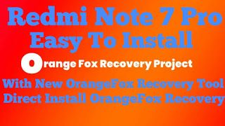 How To Direct Install Orangefox Recovery In Redmi Note 7 Pro