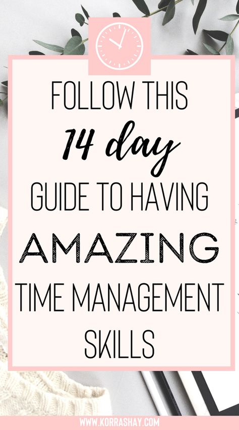 Follow this 14 day guide to having amazing time management skills!