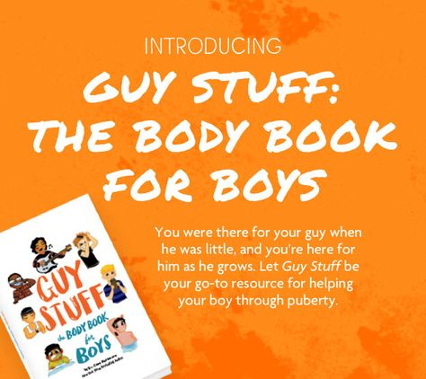 Introducing Guy Stuff: The Body Book for Boys. You were