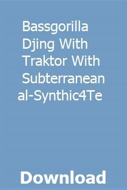 Bassgorilla Djing With Traktor With Subterranean Tutorial Synthic4te Download Microbiology Solutions How To Apply