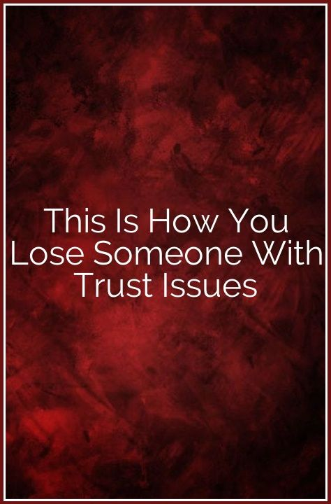 This Is How You Lose Someone With Trust Issues | Zodiac Sign