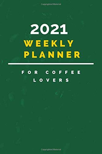 2021 Weekly Planner For Coffee Lovers Daily Journal Planner By 2021 Weekly Planner In 2020 Weekly Planner Planner Journal Planner