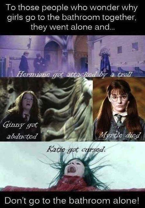 This explanation for a girl's bathroom behavior. | 33 Harry Potter Jokes Even Muggles Will Appreciate
