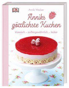 Anniks Gottlichste Kuchen Kuchen Backrezepte Und Gottlich