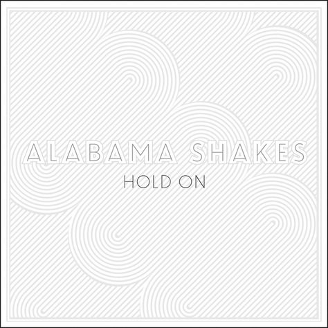 Alabama Shakes Hold On Alabama Hold On Music Download