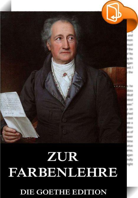 """Zur Farbenlehre    ::  Die Serie """"Meisterwerke der Literatur"""" beinhaltet die Klassiker der deutschen und weltweiten Literatur in einer Sammlung für Ihren eBook Reader. Lesen Sie die besten Werke großer Schriftsteller,Poeten, Autoren und Philosophen auf Ihrem Reader. Dieses Werk bietet zusätzlich  * Eine Biografie/Bibliografie des Autors.  Die auf Johann Wolfgang von Goethe zurückgehende Farbenlehre ist in Goethes Werk Zur Farbenlehre enthalten. Er stellte darin die während vieler Jahre..."""